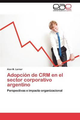 Adopcion de Crm En El Sector Corporativo Argentino (Paperback)