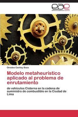 Modelo Metaheuristico Aplicado Al Problema de Enrutamiento (Paperback)