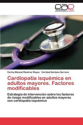Cardiopatia Isquemica En Adultos Mayores. Factores Modificables (Paperback)