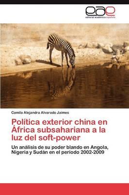 Politica Exterior China En Africa Subsahariana a la Luz del Soft-Power (Paperback)