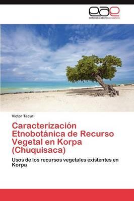 Caracterizacion Etnobotanica de Recurso Vegetal En Korpa (Chuquisaca) (Paperback)
