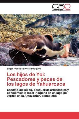 Los Hijos de Yoi: Pescadores y Peces de Los Lagos de Yahuarcaca (Paperback)