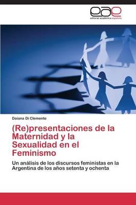 (Re)Presentaciones de La Maternidad y La Sexualidad En El Feminismo (Paperback)