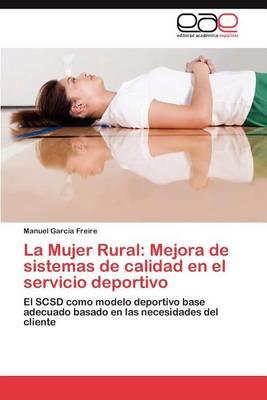 La Mujer Rural: Mejora de Sistemas de Calidad En El Servicio Deportivo (Paperback)