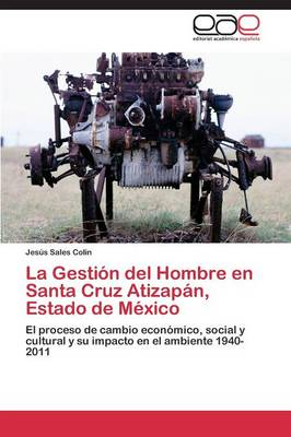 La Gestion del Hombre En Santa Cruz Atizapan, Estado de Mexico (Paperback)