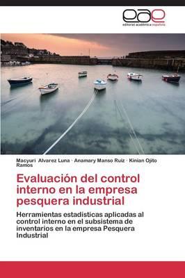 Evaluacion del Control Interno En La Empresa Pesquera Industrial (Paperback)