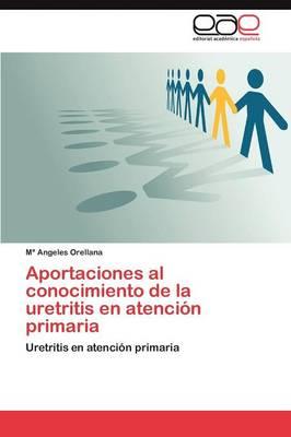 Aportaciones Al Conocimiento de La Uretritis En Atencion Primaria (Paperback)
