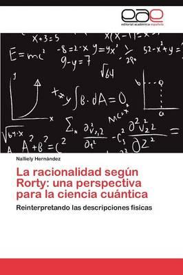 La Racionalidad Segun Rorty: Una Perspectiva Para La Ciencia Cuantica (Paperback)