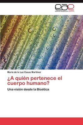 A Quien Pertenece El Cuerpo Humano? (Paperback)