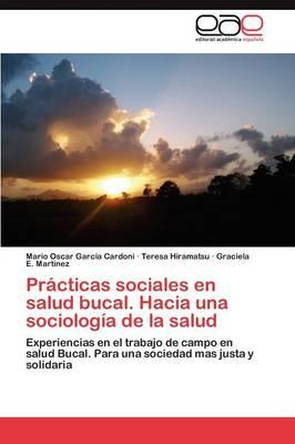 Practicas Sociales En Salud Bucal. Hacia Una Sociologia de la Salud (Paperback)