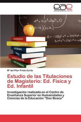 Estudio de Las Titulaciones de Magisterio: Ed. Fisica y Ed. Infantil (Paperback)