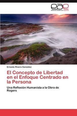 El Concepto de Libertad En El Enfoque Centrado En La Persona (Paperback)