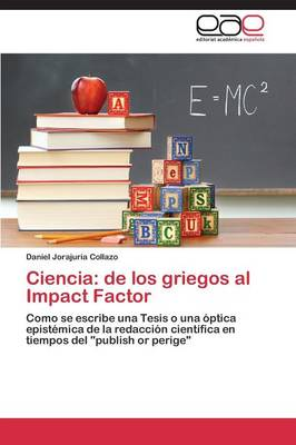 Ciencia: de Los Griegos Al Impact Factor (Paperback)