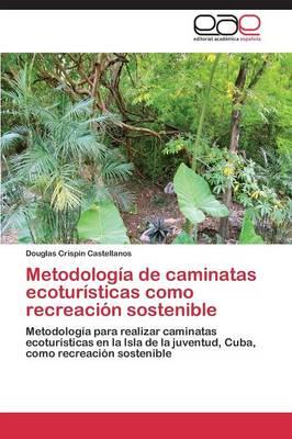 Metodologia de Caminatas Ecoturisticas Como Recreacion Sostenible (Paperback)