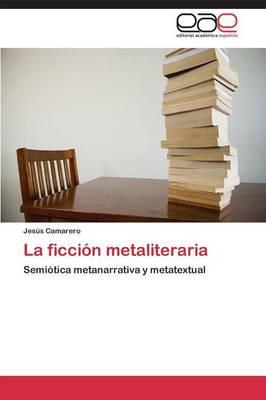 La Ficcion Metaliteraria (Paperback)