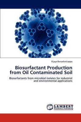 Biosurfactant Production from Oil Contaminated Soil (Paperback)