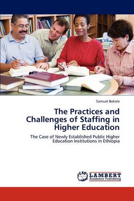 The Practices and Challenges of Staffing in Higher Education (Paperback)