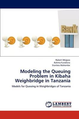 Modeling the Queuing Problem in Kibaha Weighbridge in Tanzania (Paperback)