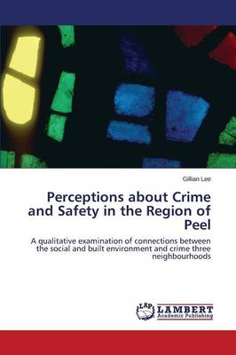 Perceptions about Crime and Safety in the Region of Peel (Paperback)