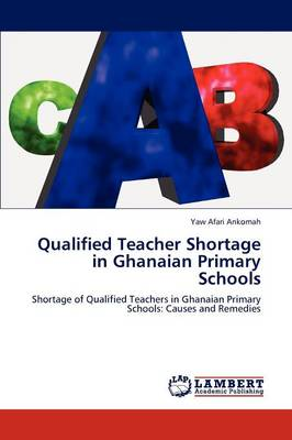 Qualified Teacher Shortage in Ghanaian Primary Schools (Paperback)