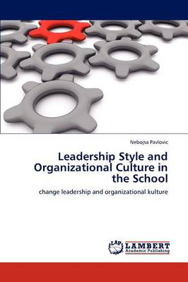 Leadership Style and Organizational Culture in the School (Paperback)