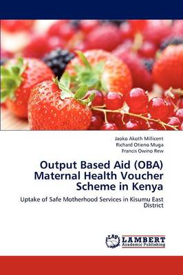Output Based Aid (Oba) Maternal Health Voucher Scheme in Kenya (Paperback)