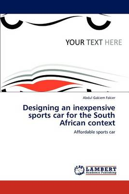 Designing an Inexpensive Sports Car for the South African Context (Paperback)