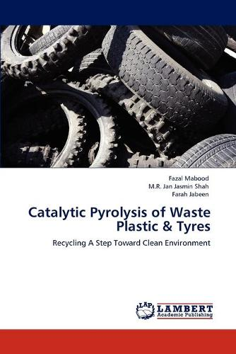 Catalytic Pyrolysis of Waste Plastic & Tyres (Paperback)