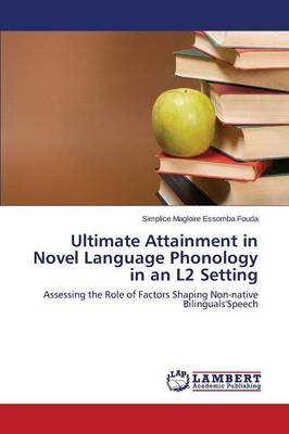 Ultimate Attainment in Novel Language Phonology in an L2 Setting (Paperback)