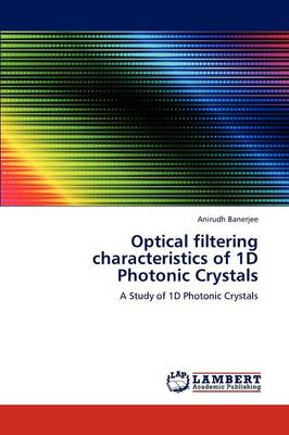 Optical Filtering Characteristics of 1d Photonic Crystals (Paperback)