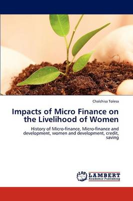 Impacts of Micro Finance on the Livelihood of Women (Paperback)