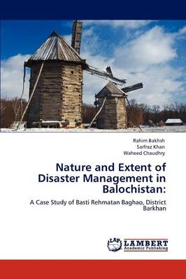 Nature and Extent of Disaster Management in Balochistan (Paperback)