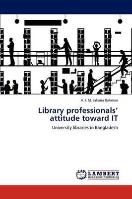 Library Professionals' Attitude Toward It (Paperback)