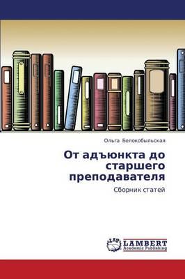 OT Adyunkta Do Starshego Prepodavatelya (Paperback)