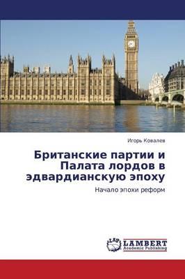 Britanskie Partii I Palata Lordov V Edvardianskuyu Epokhu (Paperback)