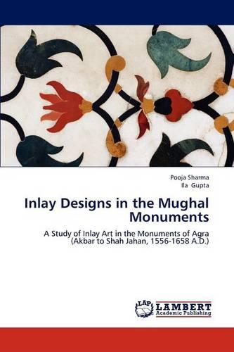 Inlay Designs in the Mughal Monuments (Paperback)