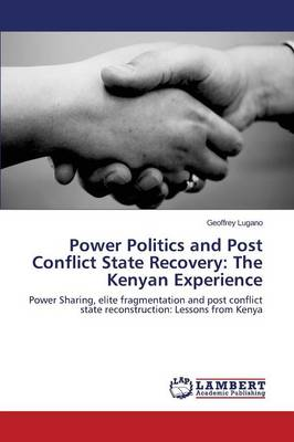 Power Politics and Post Conflict State Recovery: The Kenyan Experience (Paperback)