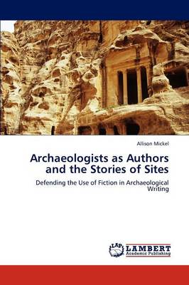 Archaeologists as Authors and the Stories of Sites (Paperback)