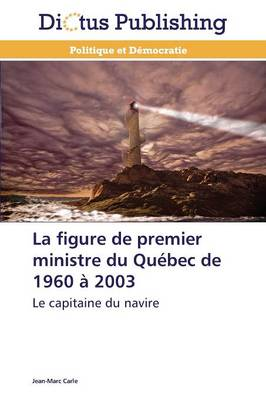 La Figure de Premier Ministre Du Qu�bec de 1960 � 2003 - Omn.Dictus (Paperback)