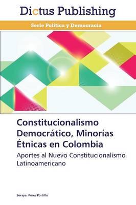 Constitucionalismo Democratico, Minorias Etnicas En Colombia (Paperback)