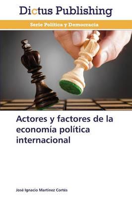 Actores y Factores de La Economia Politica Internacional (Paperback)