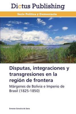 Disputas, Integraciones y Transgresiones En La Region de Frontera (Paperback)