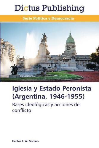 Iglesia y Estado Peronista (Argentina, 1946-1955) (Paperback)