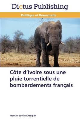 C�te D Ivoire Sous Une Pluie Torrentielle de Bombardements Fran�ais - Omn.Dictus (Paperback)