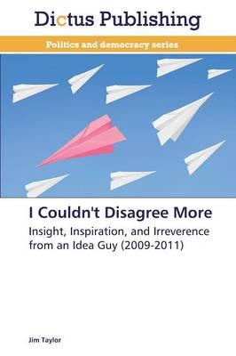 I Couldn't Disagree More (Paperback)