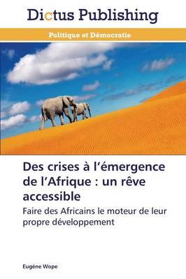 Des Crises � L �mergence de L Afrique: Un R�ve Accessible - Omn.Dictus (Paperback)