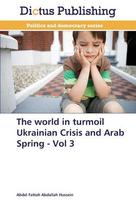 The World in Turmoil Ukrainian Crisis and Arab Spring - Vol 3 (Paperback)
