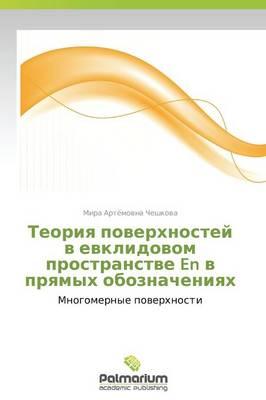 Teoriya Poverkhnostey V Evklidovom Prostranstve En V Pryamykh Oboznacheniyakh (Paperback)