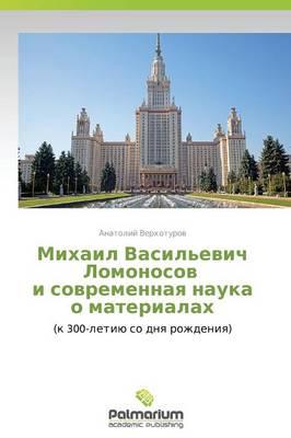 Mikhail Vasil'evich Lomonosov I Sovremennaya Nauka O Materialakh (Paperback)