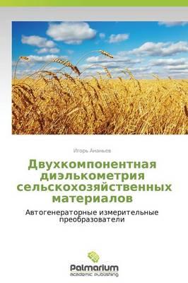 Dvukhkomponentnaya Diel'kometriya Sel'skokhozyaystvennykh Materialov (Paperback)